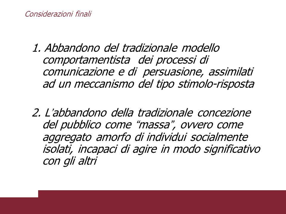 Considerazioni finali 1. Abbandono del tradizionale modello comportamentista dei processi di comunicazione e di persuasione, assimilati ad un meccanis