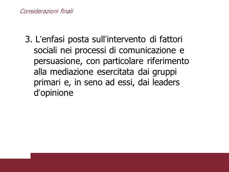 Considerazioni finali 3. L enfasi posta sull intervento di fattori sociali nei processi di comunicazione e persuasione, con particolare riferimento al