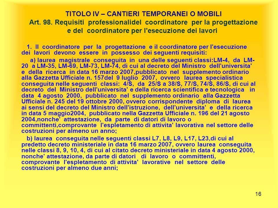 16 TITOLO IV – CANTIERI TEMPORANEI O MOBILI Art.98.