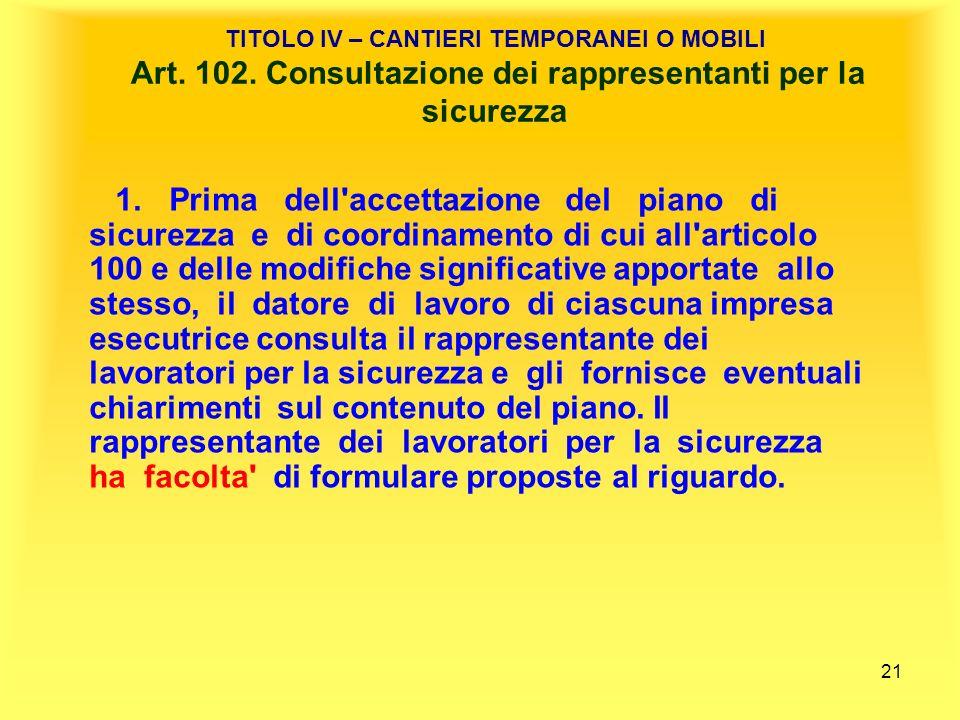 21 TITOLO IV – CANTIERI TEMPORANEI O MOBILI Art.102.