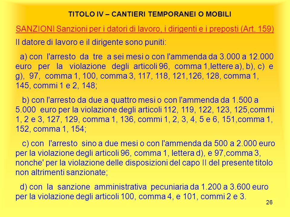 26 TITOLO IV – CANTIERI TEMPORANEI O MOBILI SANZIONI Sanzioni per i datori di lavoro, i dirigenti e i preposti (Art.