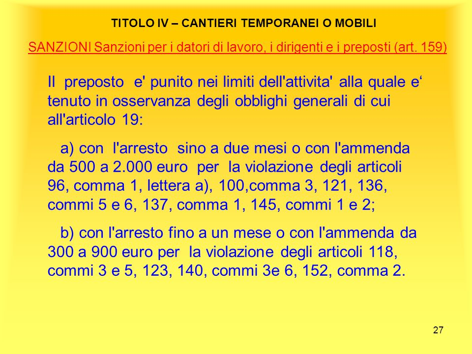 27 TITOLO IV – CANTIERI TEMPORANEI O MOBILI SANZIONI Sanzioni per i datori di lavoro, i dirigenti e i preposti (art.