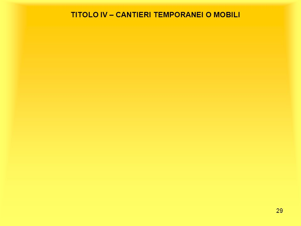 29 TITOLO IV – CANTIERI TEMPORANEI O MOBILI