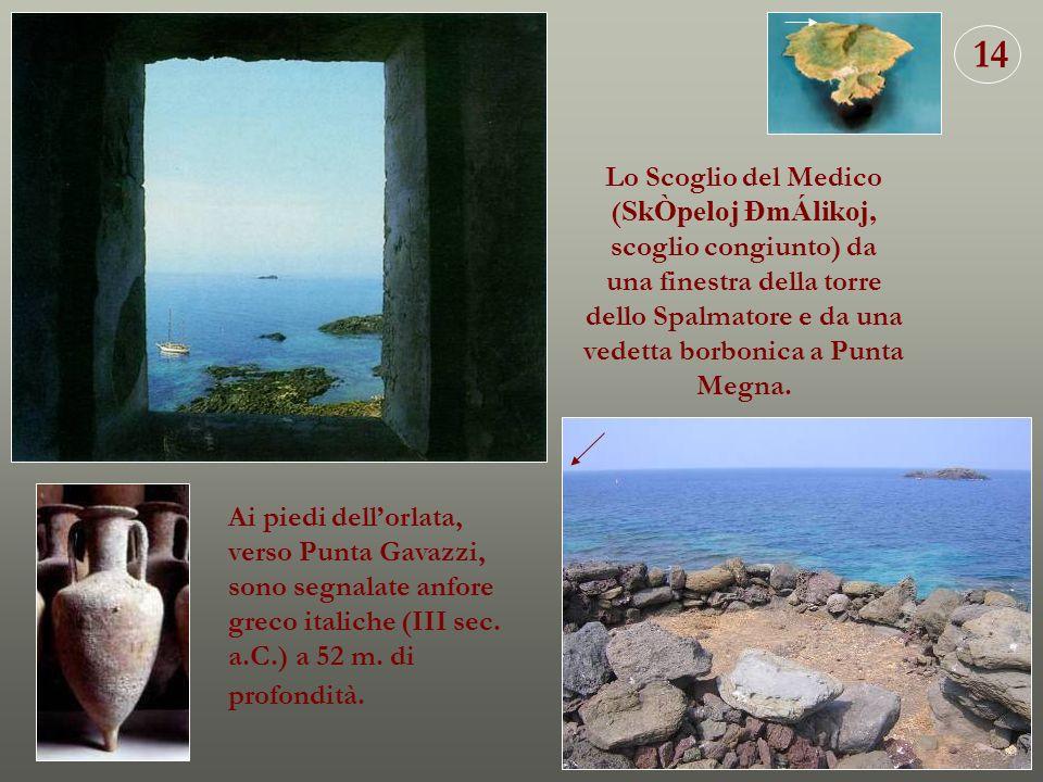 Lo Scoglio del Medico ( SkÒpeloj ÐmÁlikoj, scoglio congiunto) da una finestra della torre dello Spalmatore e da una vedetta borbonica a Punta Megna. A