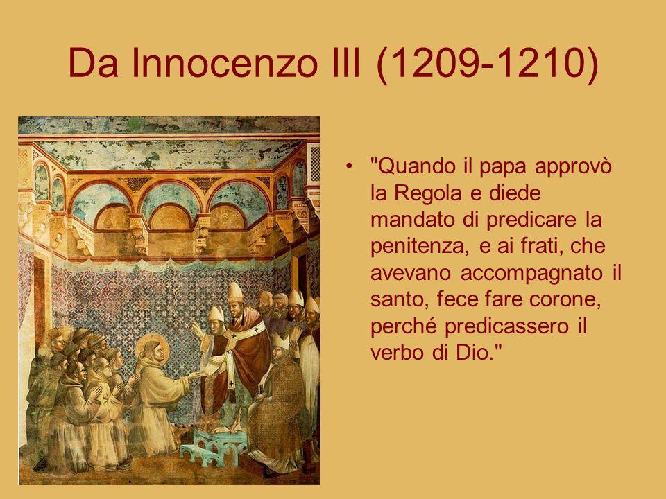 Da Innocenzo III (1209-1210) Quando il papa approvò la Regola e diede mandato di predicare la penitenza, e ai frati, che avevano accompagnato il santo, fece fare corone, perché predicassero il verbo di Dio.