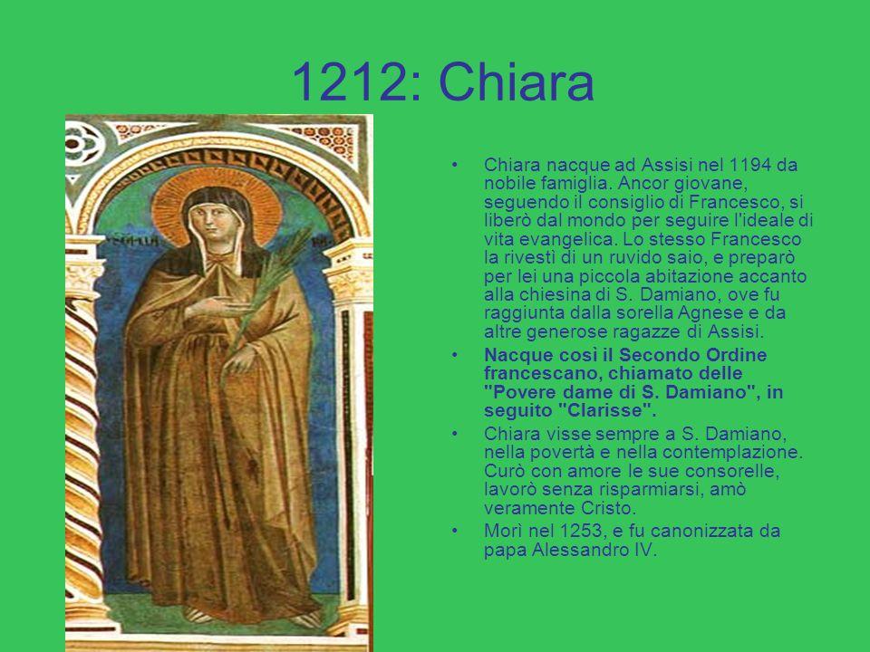 1212: Chiara Chiara nacque ad Assisi nel 1194 da nobile famiglia.