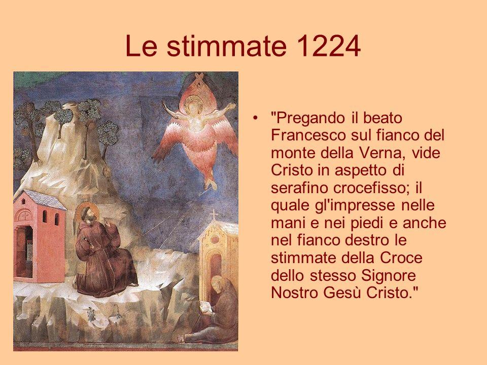 Le stimmate 1224 Pregando il beato Francesco sul fianco del monte della Verna, vide Cristo in aspetto di serafino crocefisso; il quale gl impresse nelle mani e nei piedi e anche nel fianco destro le stimmate della Croce dello stesso Signore Nostro Gesù Cristo.