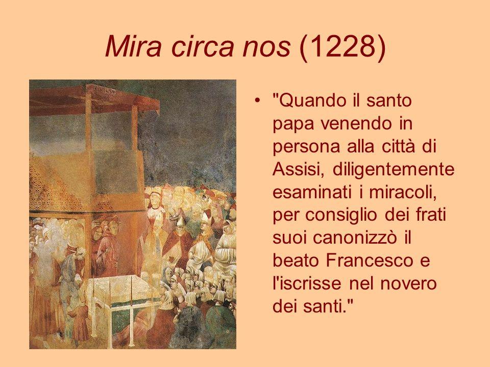 Mira circa nos (1228) Quando il santo papa venendo in persona alla città di Assisi, diligentemente esaminati i miracoli, per consiglio dei frati suoi canonizzò il beato Francesco e l iscrisse nel novero dei santi.
