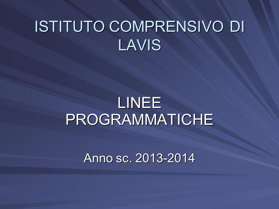 ISTITUTO COMPRENSIVO DI LAVIS LINEE PROGRAMMATICHE Anno sc. 2013-2014