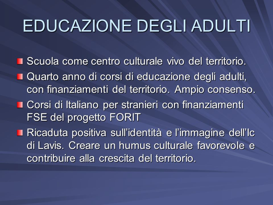 EDUCAZIONE DEGLI ADULTI Scuola come centro culturale vivo del territorio. Quarto anno di corsi di educazione degli adulti, con finanziamenti del terri