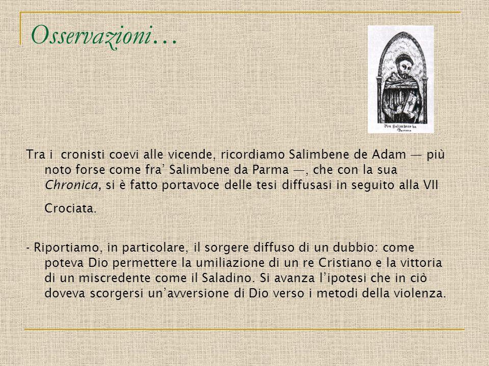 Osservazioni… Tra i cronisti coevi alle vicende, ricordiamo Salimbene de Adam più noto forse come fra Salimbene da Parma, che con la sua Chronica, si