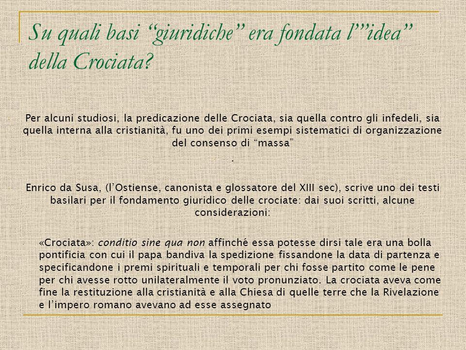 Su quali basi giuridiche era fondata lidea della Crociata? - Per alcuni studiosi, la predicazione delle Crociata, sia quella contro gli infedeli, sia