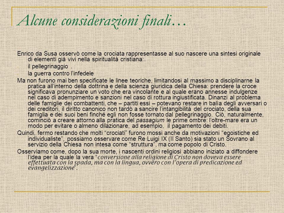 Alcune considerazioni finali… Enrico da Susa osservò come la crociata rappresentasse al suo nascere una sintesi originale di elementi già vivi nella s