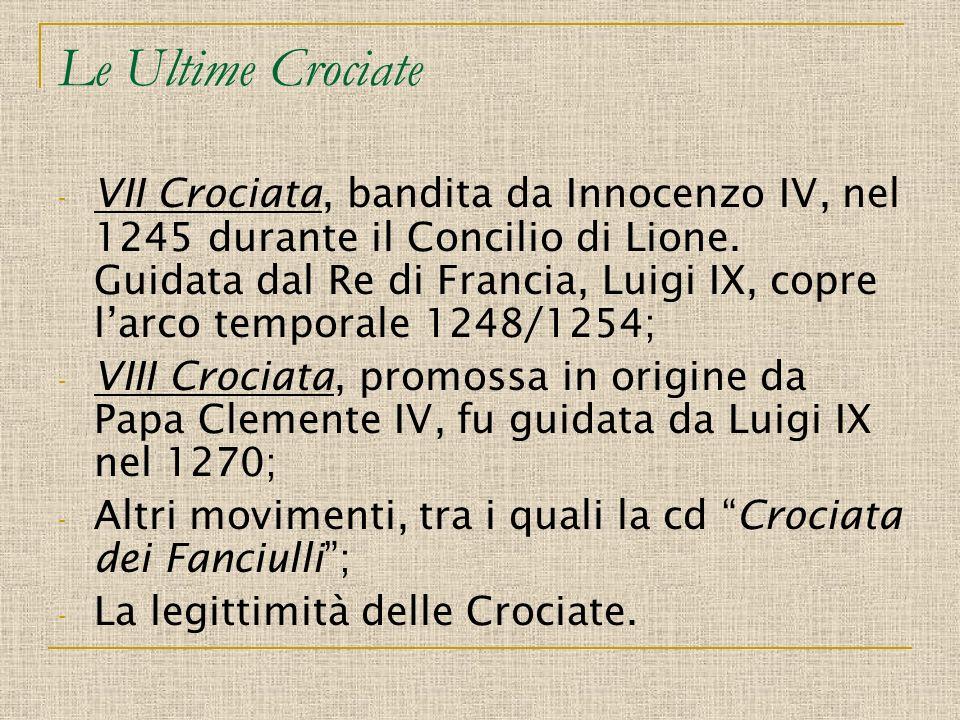 Le Ultime Crociate - VII Crociata, bandita da Innocenzo IV, nel 1245 durante il Concilio di Lione. Guidata dal Re di Francia, Luigi IX, copre larco te