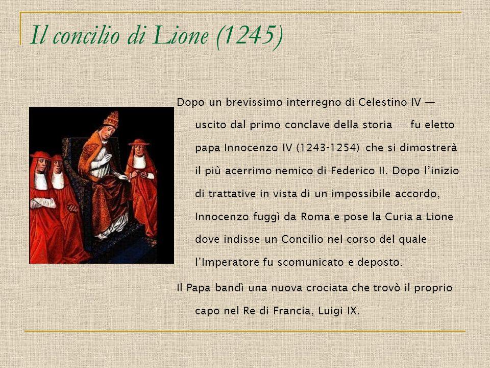 Il concilio di Lione (1245) Dopo un brevissimo interregno di Celestino IV uscito dal primo conclave della storia fu eletto papa Innocenzo IV (1243-125