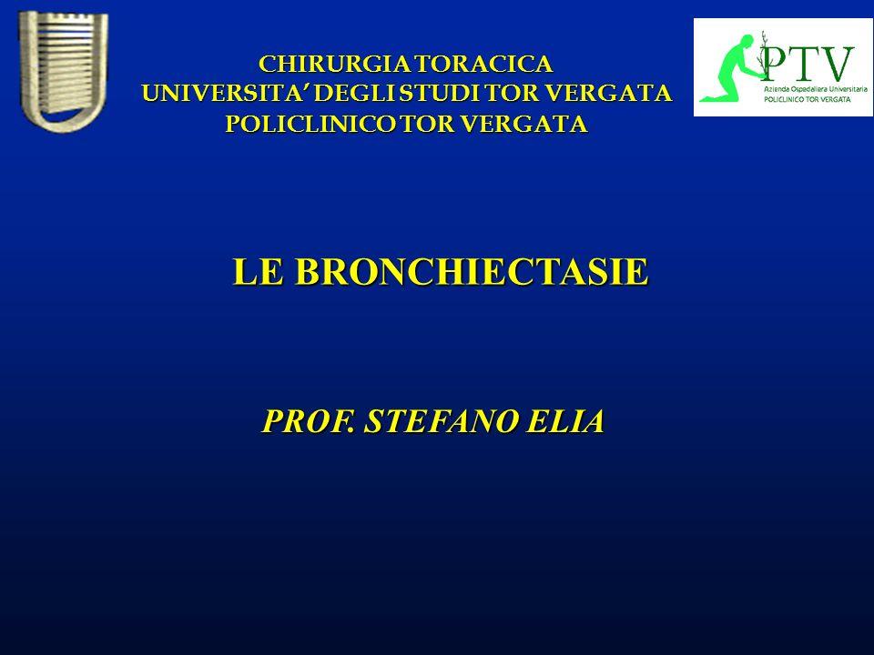 LE BRONCHIECTASIE CHIRURGIA TORACICA UNIVERSITA DEGLI STUDI TOR VERGATA POLICLINICO TOR VERGATA PROF. STEFANO ELIA