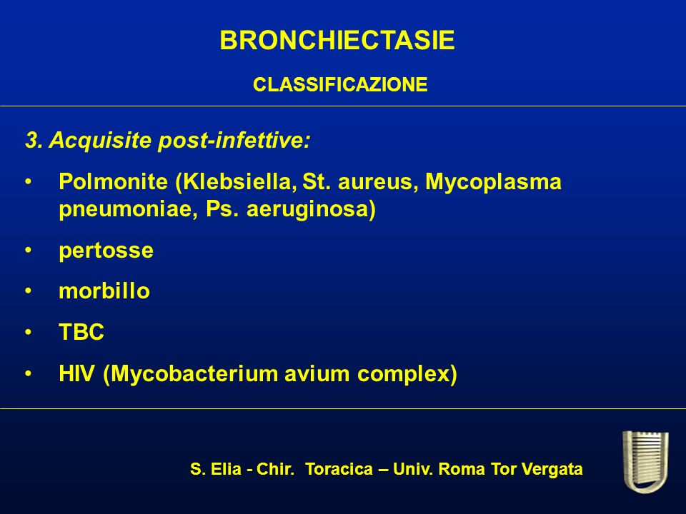 BRONCHIECTASIE CLASSIFICAZIONE 3.Acquisite post-infettive: Polmonite (Klebsiella, St.