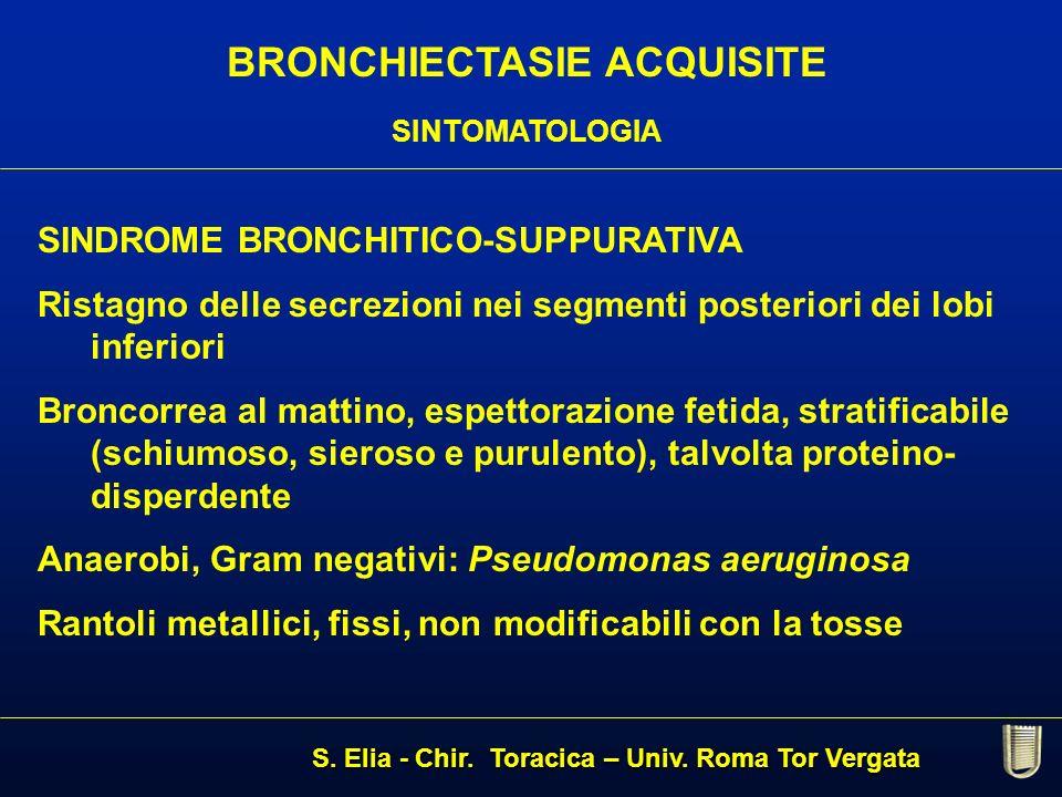 BRONCHIECTASIE ACQUISITE SINTOMATOLOGIA SINDROME BRONCHITICO-SUPPURATIVA Ristagno delle secrezioni nei segmenti posteriori dei lobi inferiori Broncorr