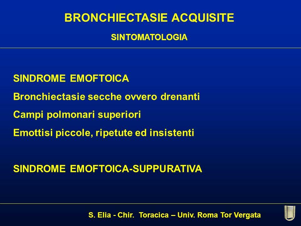 BRONCHIECTASIE ACQUISITE SINTOMATOLOGIA SINDROME EMOFTOICA Bronchiectasie secche ovvero drenanti Campi polmonari superiori Emottisi piccole, ripetute