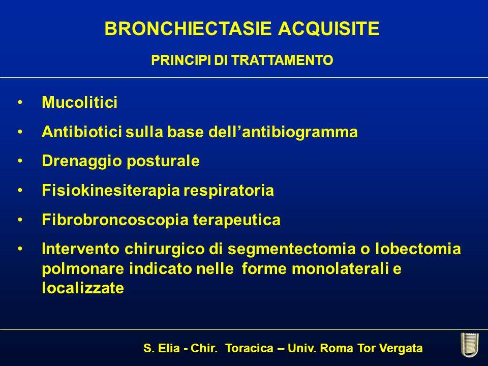 BRONCHIECTASIE ACQUISITE PRINCIPI DI TRATTAMENTO Mucolitici Antibiotici sulla base dellantibiogramma Drenaggio posturale Fisiokinesiterapia respirator