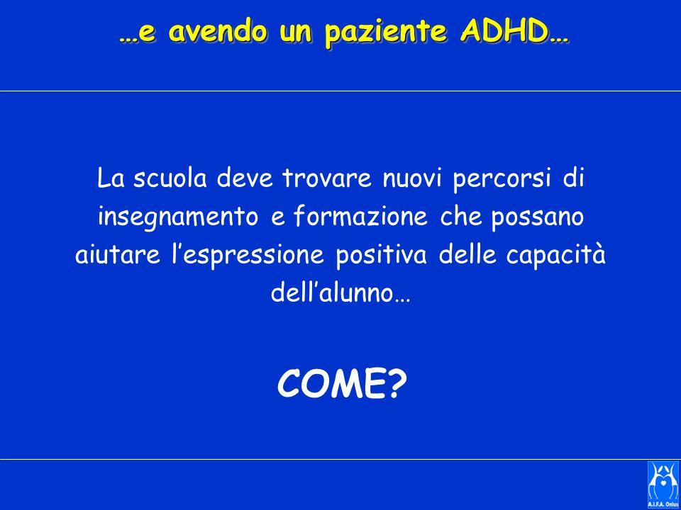 …e avendo un paziente ADHD… La scuola deve trovare nuovi percorsi di insegnamento e formazione che possano aiutare lespressione positiva delle capacit