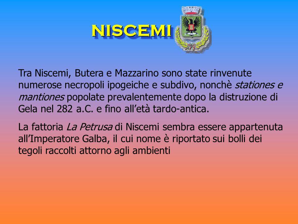 NISCEMINISCEMI Tra Niscemi, Butera e Mazzarino sono state rinvenute numerose necropoli ipogeiche e subdivo, nonchè stationes e mantiones popolate prev