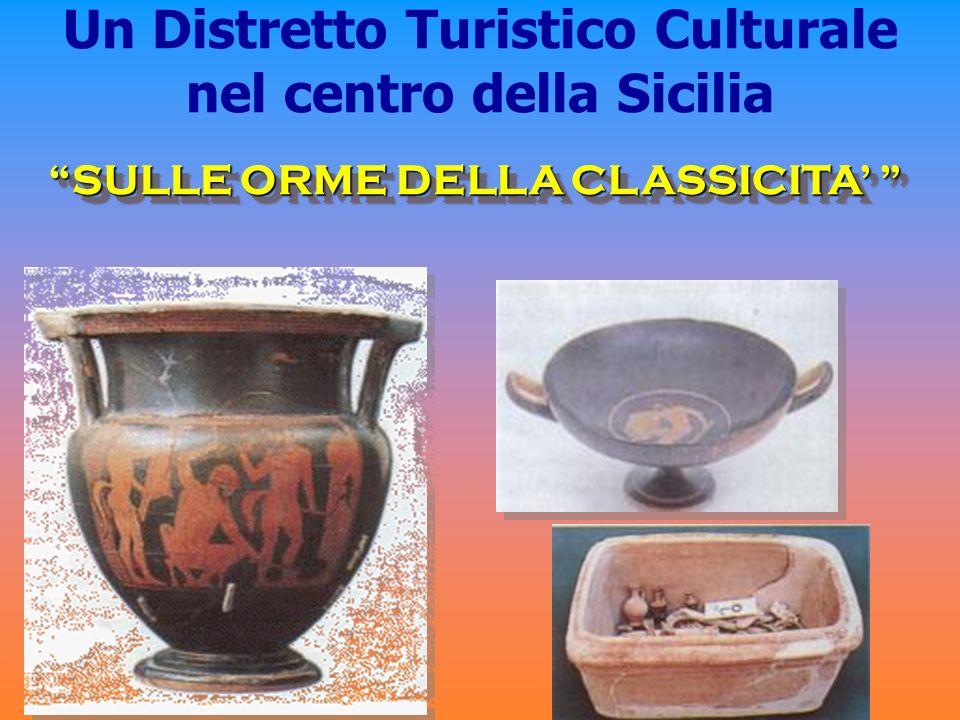 Un Distretto Turistico Culturale nel centro della Sicilia SULLE ORME DELLA CLASSICITA SULLE ORME DELLA CLASSICITA