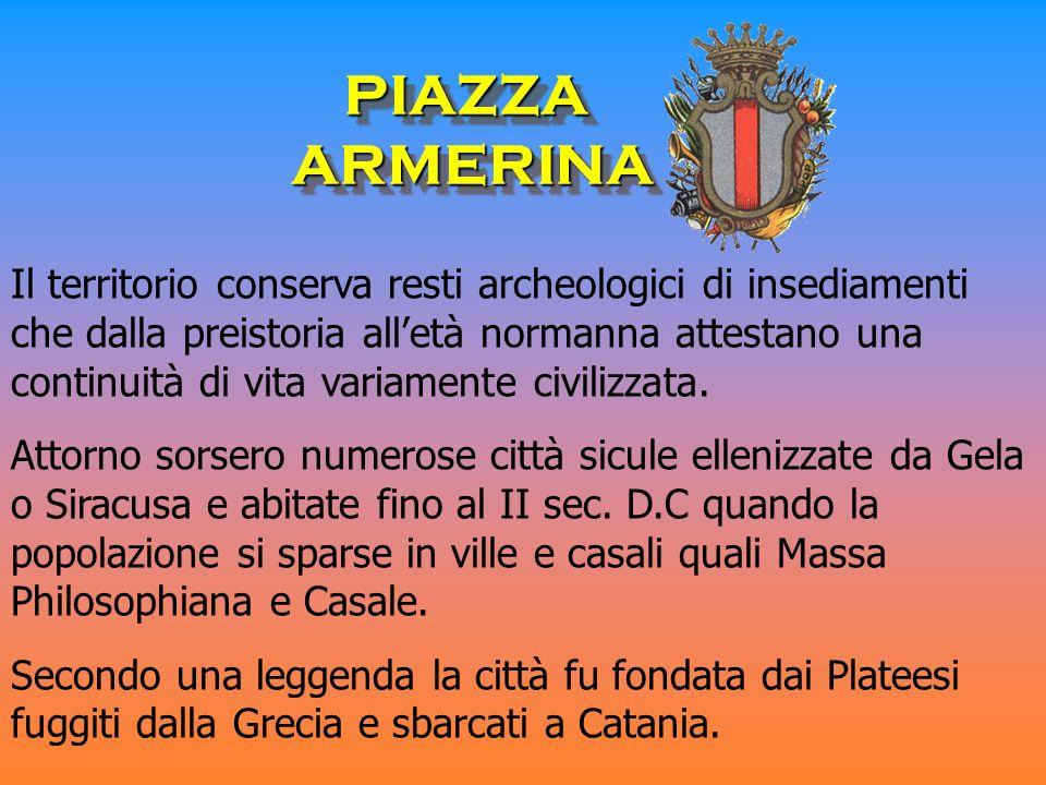 PIAZZA ARMERINA Il territorio conserva resti archeologici di insediamenti che dalla preistoria alletà normanna attestano una continuità di vita variamente civilizzata.