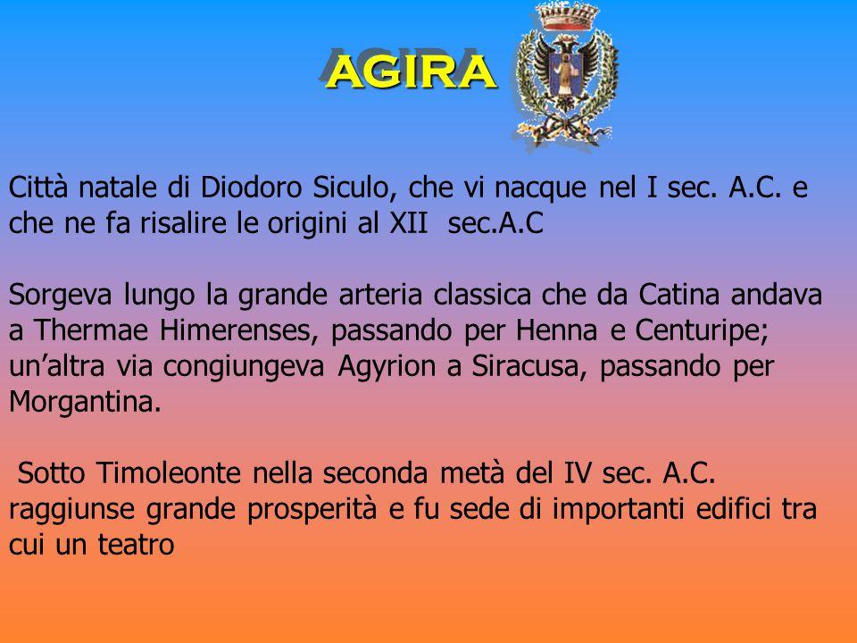 Città natale di Diodoro Siculo, che vi nacque nel I sec.