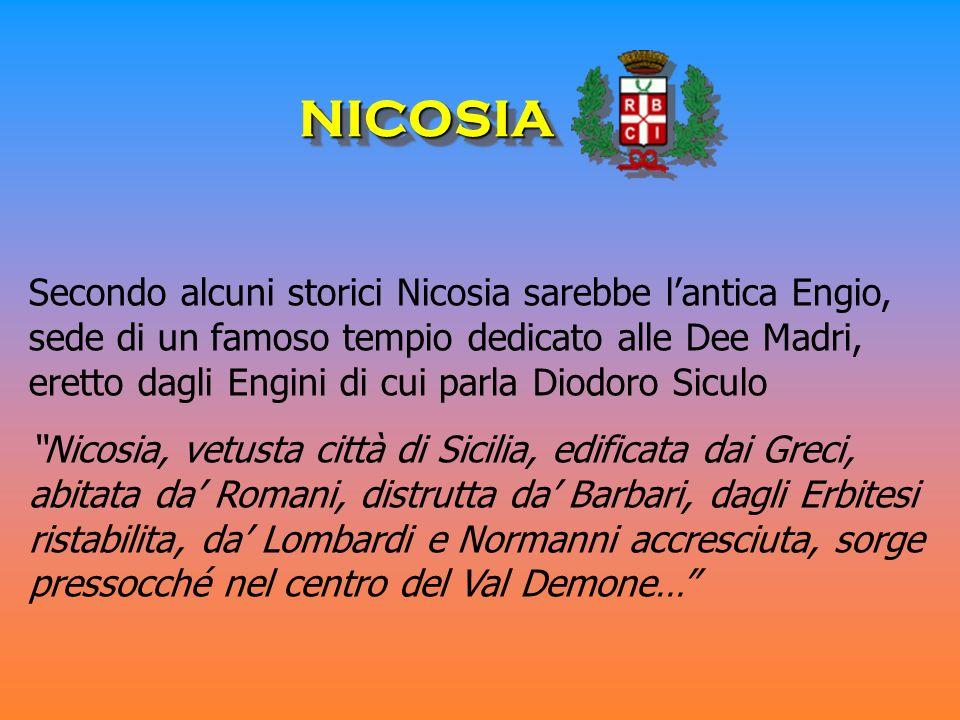 NICOSIA NICOSIA Secondo alcuni storici Nicosia sarebbe lantica Engio, sede di un famoso tempio dedicato alle Dee Madri, eretto dagli Engini di cui par