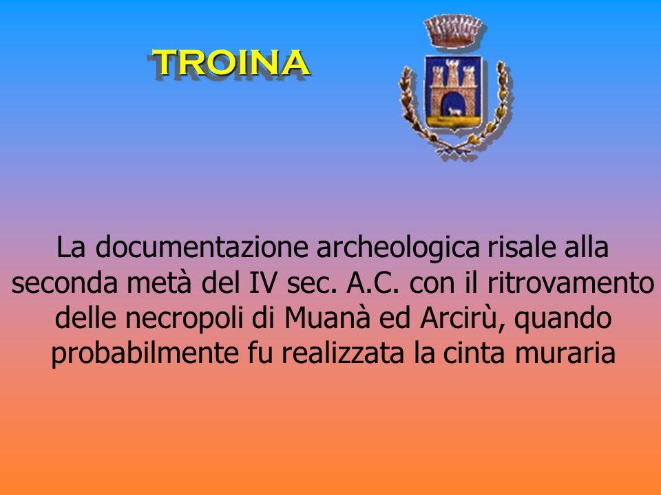 La documentazione archeologica risale alla seconda metà del IV sec. A.C. con il ritrovamento delle necropoli di Muanà ed Arcirù, quando probabilmente