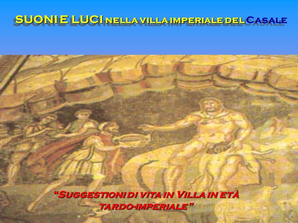 SUONI E LUCI nella villa imperiale del SUONI E LUCI nella villa imperiale del Casale Suggestioni di vita in Villa in età tardo-imperiale