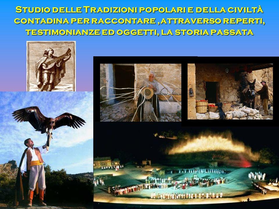 Studio delle Tradizioni popolari e della civiltà contadina per raccontare,attraverso reperti, testimonianze ed oggetti, la storia passata