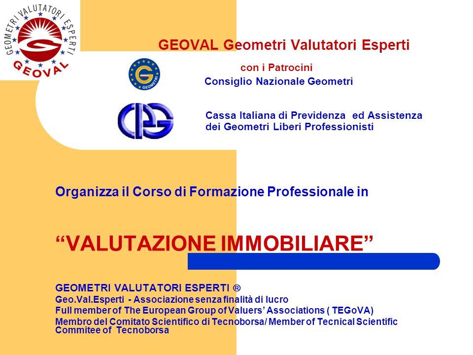 GEOVAL Geometri Valutatori Esperti con i Patrocini Consiglio Nazionale Geometri Cassa Italiana di Previdenza ed Assistenza dei Geometri Liberi Profess