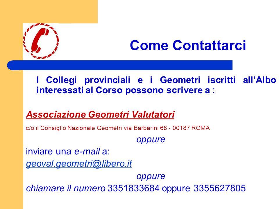 Come Contattarci I Collegi provinciali e i Geometri iscritti allAlbo interessati al Corso possono scrivere a : Associazione Geometri Valutatori c/o il