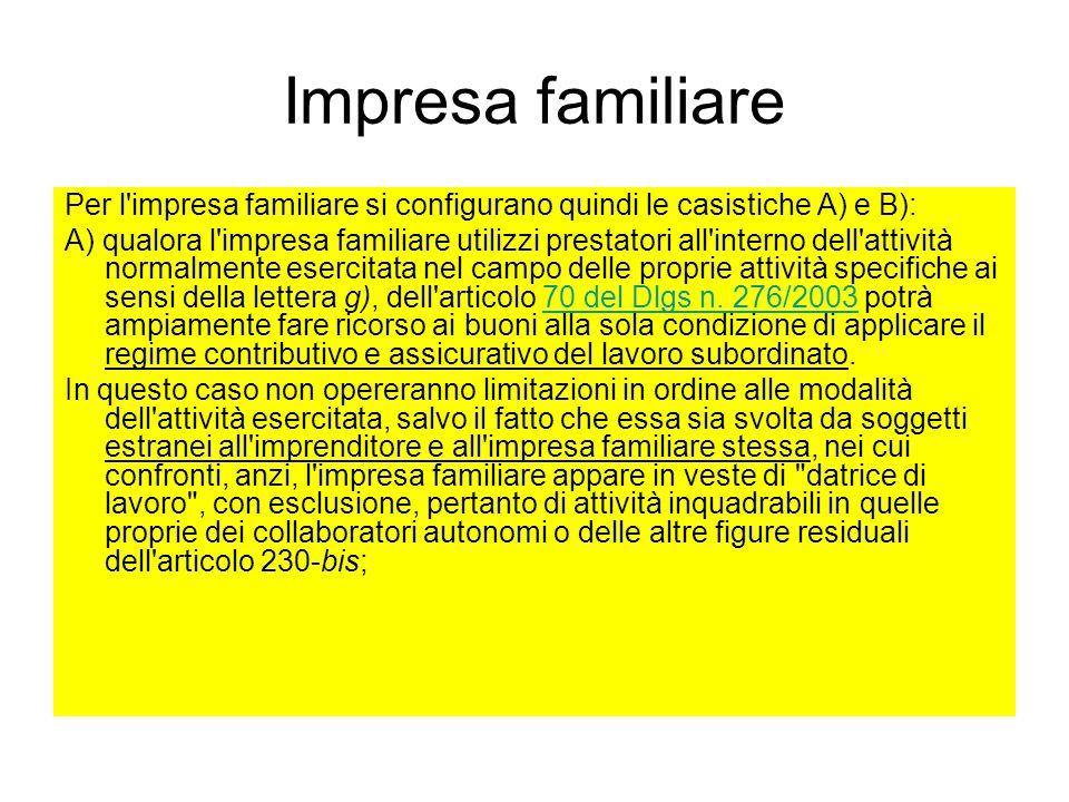 Impresa familiare Per l'impresa familiare si configurano quindi le casistiche A) e B): A) qualora l'impresa familiare utilizzi prestatori all'interno