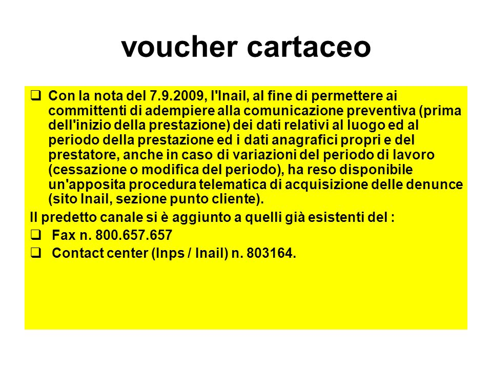 voucher cartaceo Con la nota del 7.9.2009, l'Inail, al fine di permettere ai committenti di adempiere alla comunicazione preventiva (prima dell'inizio