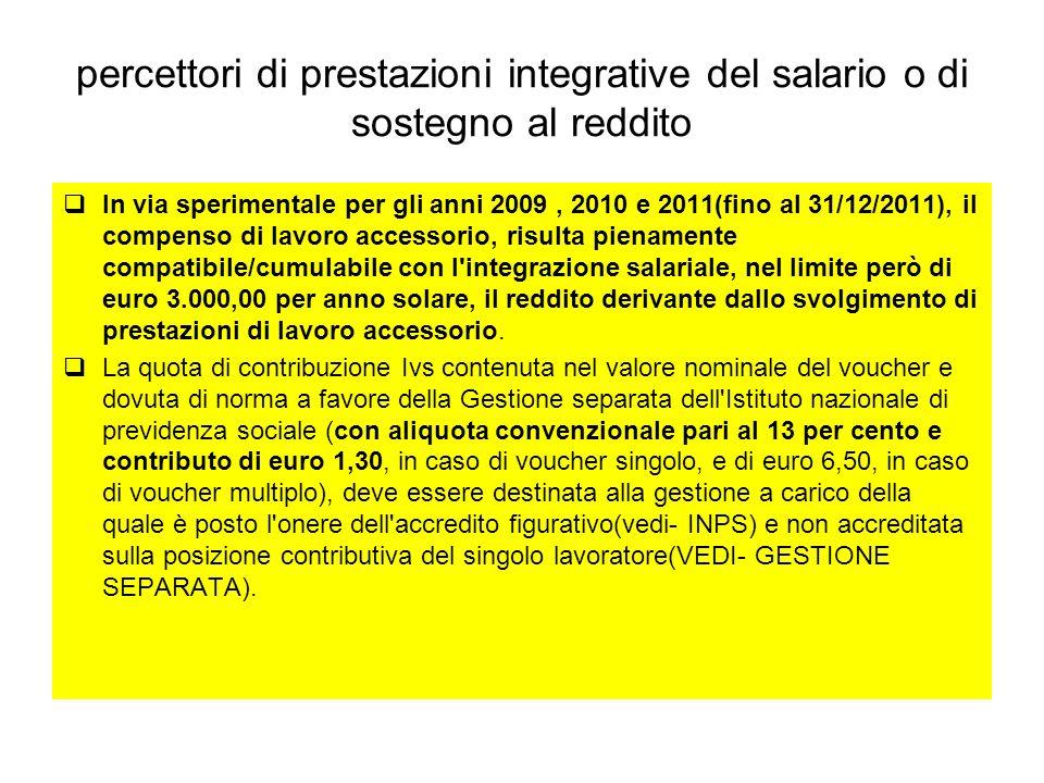 percettori di prestazioni integrative del salario o di sostegno al reddito In via sperimentale per gli anni 2009, 2010 e 2011(fino al 31/12/2011), il
