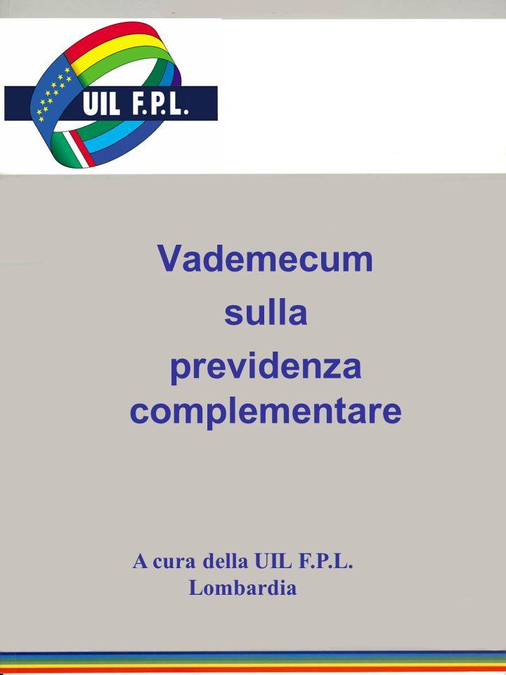 Vademecum sulla previdenza complementare A cura della UIL F.P.L. Lombardia