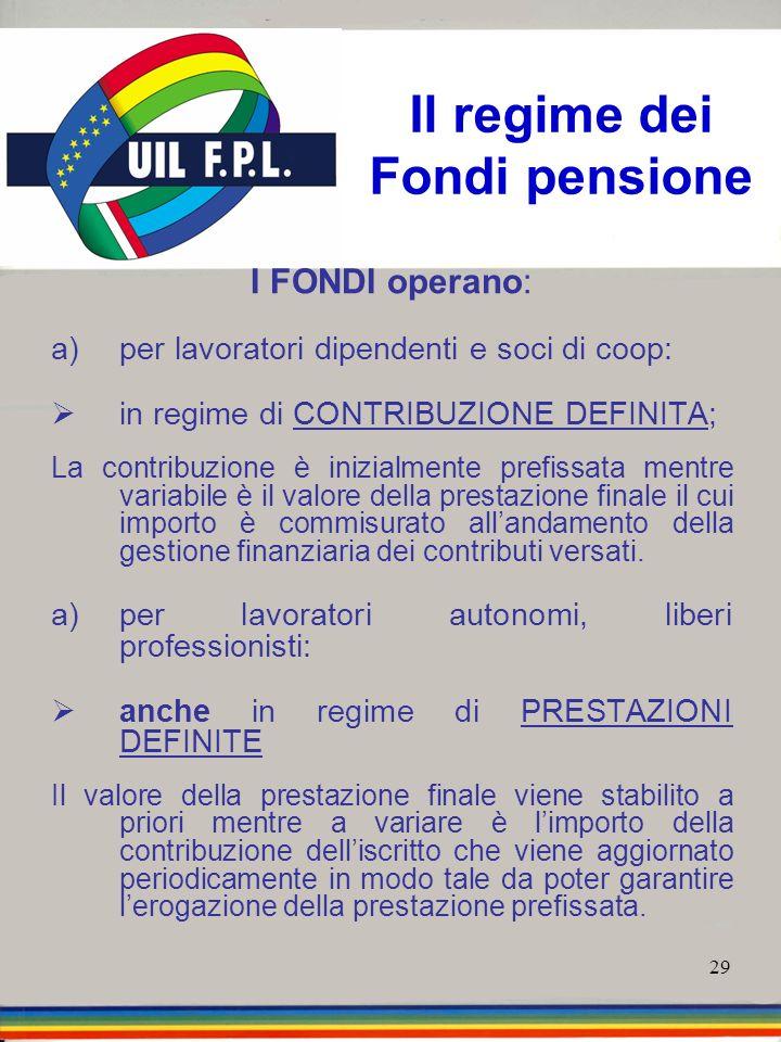 29 I FONDI operano: a)per lavoratori dipendenti e soci di coop: in regime di CONTRIBUZIONE DEFINITA; La contribuzione è inizialmente prefissata mentre