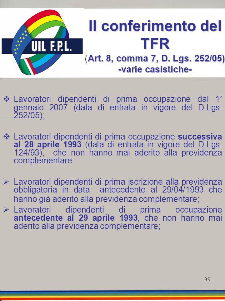 39 Il conferimento del TFR Art. 8, comma 7, D. Lgs. 252/05) -varie casistiche- Il conferimento del TFR (Art. 8, comma 7, D. Lgs. 252/05) -varie casist