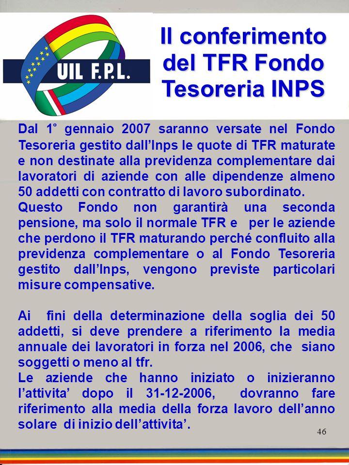46 Dal 1° gennaio 2007 saranno versate nel Fondo Tesoreria gestito dallInps le quote di TFR maturate e non destinate alla previdenza complementare dai
