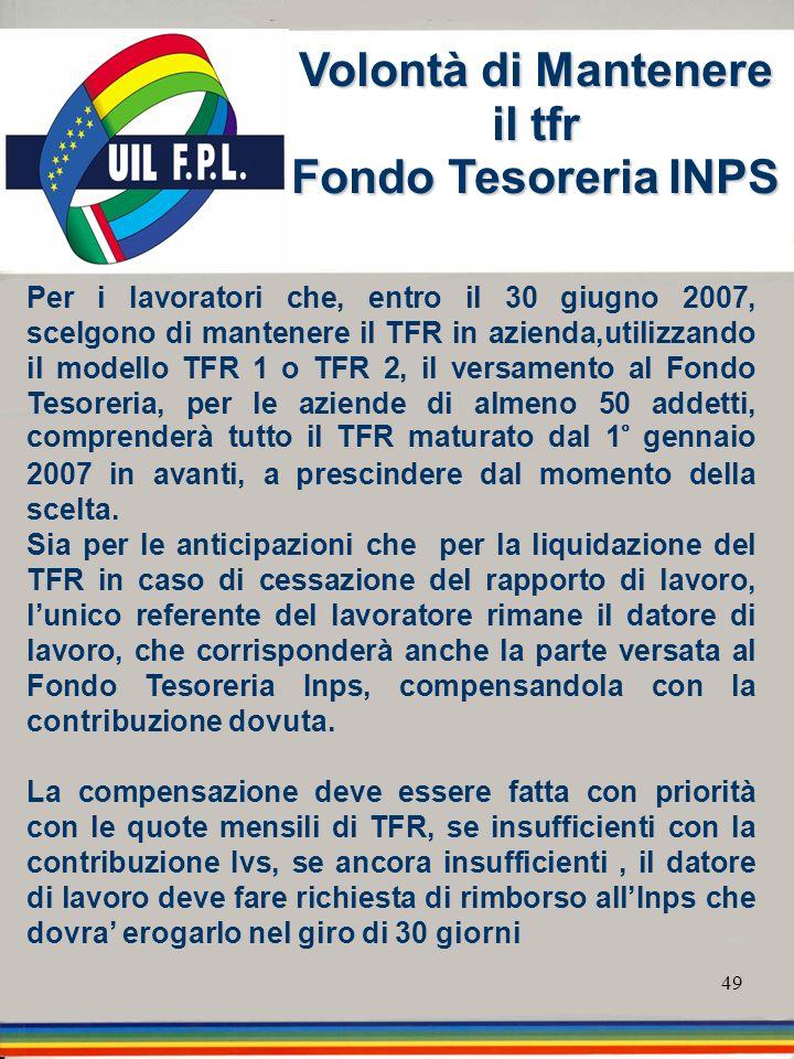 49 Per i lavoratori che, entro il 30 giugno 2007, scelgono di mantenere il TFR in azienda,utilizzando il modello TFR 1 o TFR 2, il versamento al Fondo