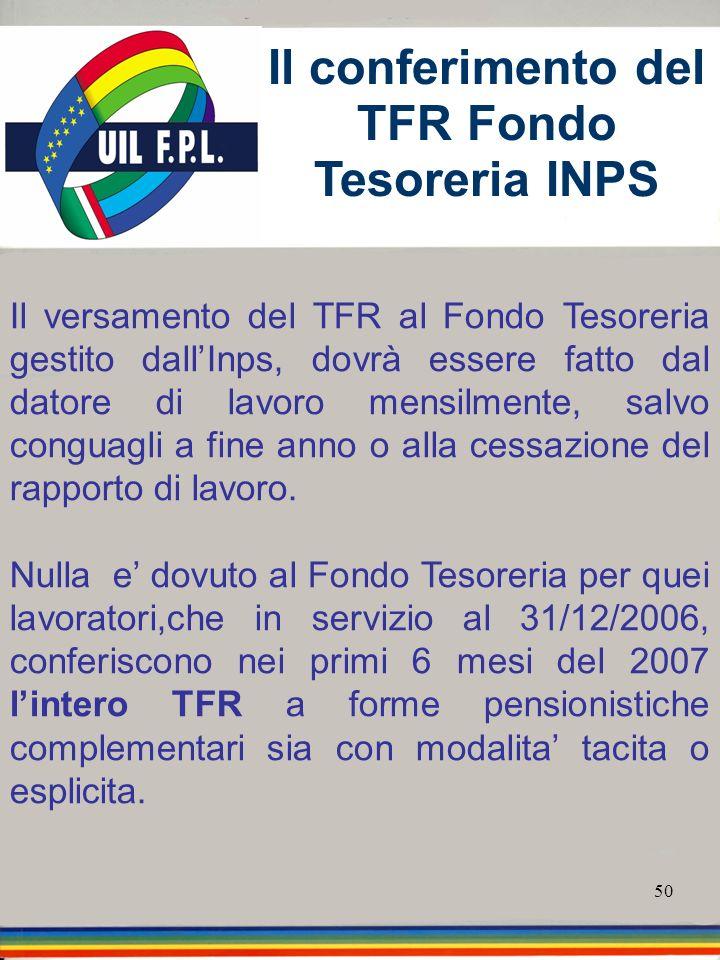50 Il versamento del TFR al Fondo Tesoreria gestito dallInps, dovrà essere fatto dal datore di lavoro mensilmente, salvo conguagli a fine anno o alla