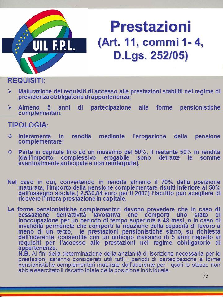 73 Prestazioni (Art. 11, commi 1- 4, D.Lgs. 252/05) REQUISITI: Maturazione dei requisiti di accesso alle prestazioni stabiliti nel regime di previdenz
