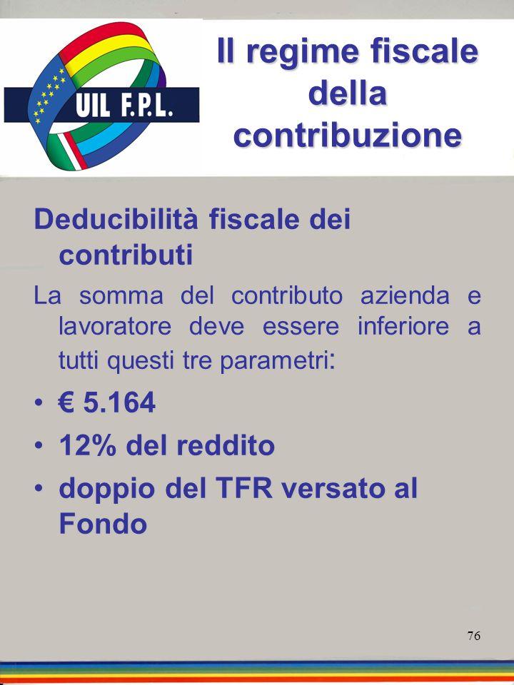 76 Il regime fiscale della contribuzione Deducibilità fiscale dei contributi La somma del contributo azienda e lavoratore deve essere inferiore a tutt