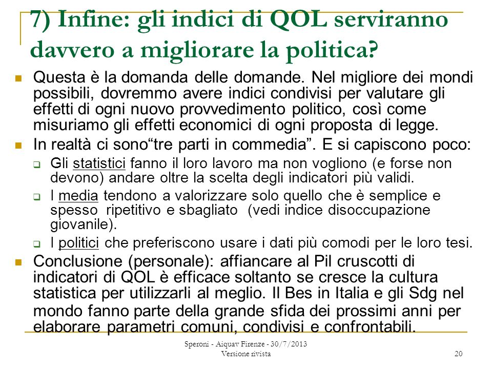 7) Infine: gli indici di QOL serviranno davvero a migliorare la politica.