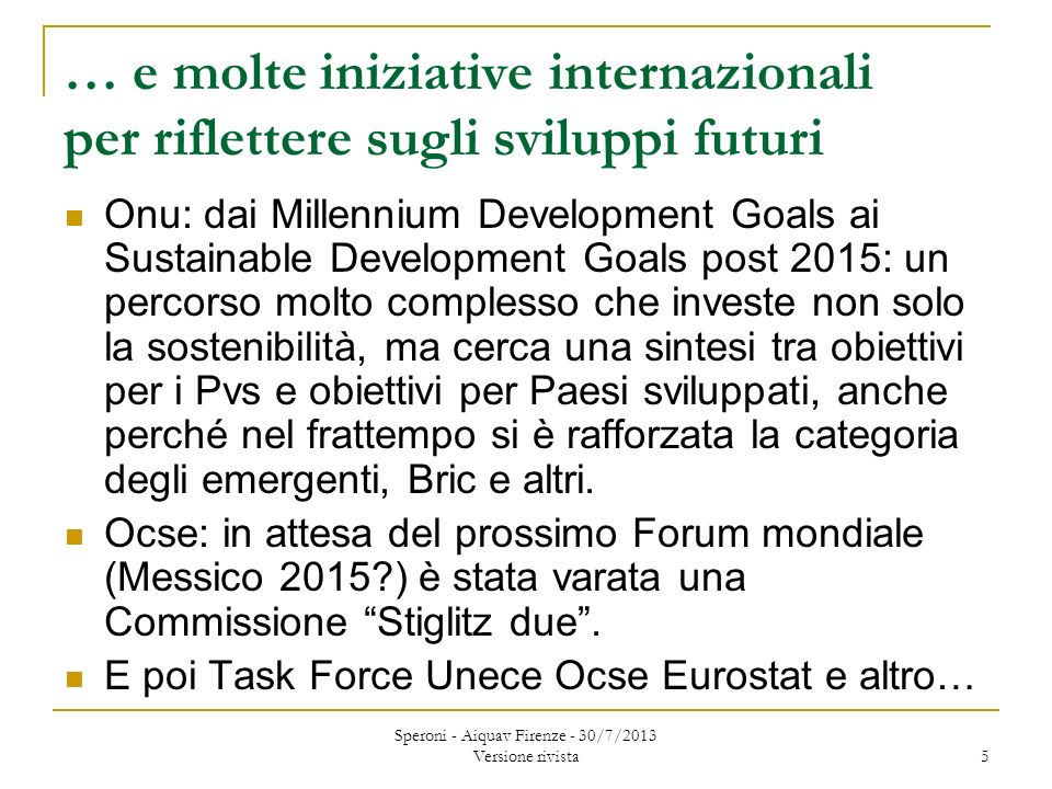 … e molte iniziative internazionali per riflettere sugli sviluppi futuri Onu: dai Millennium Development Goals ai Sustainable Development Goals post 2