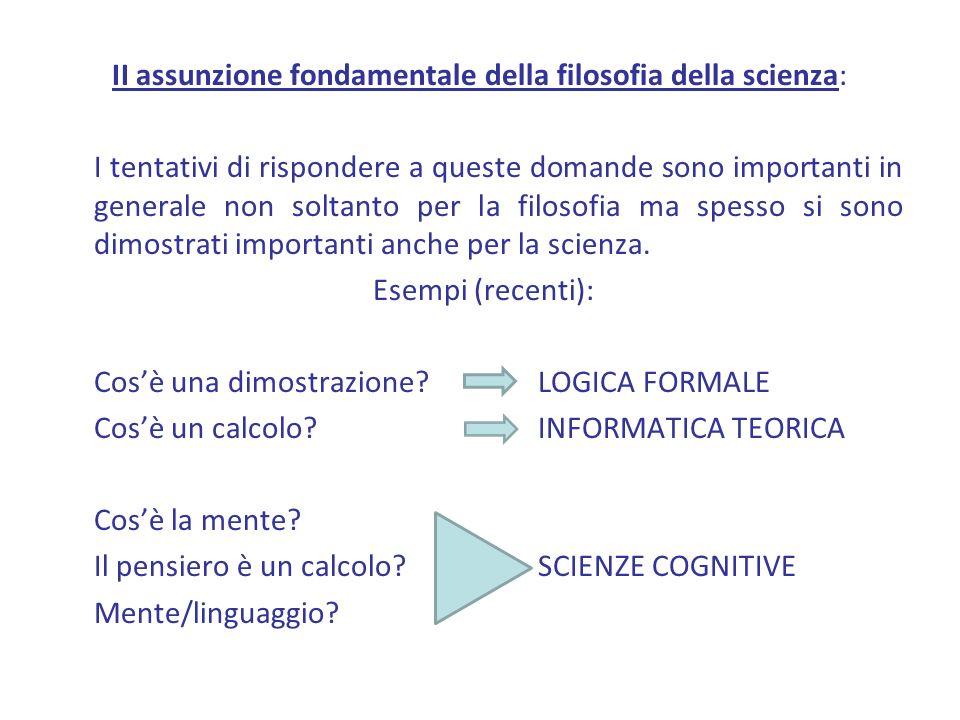 II assunzione fondamentale della filosofia della scienza: I tentativi di rispondere a queste domande sono importanti in generale non soltanto per la f