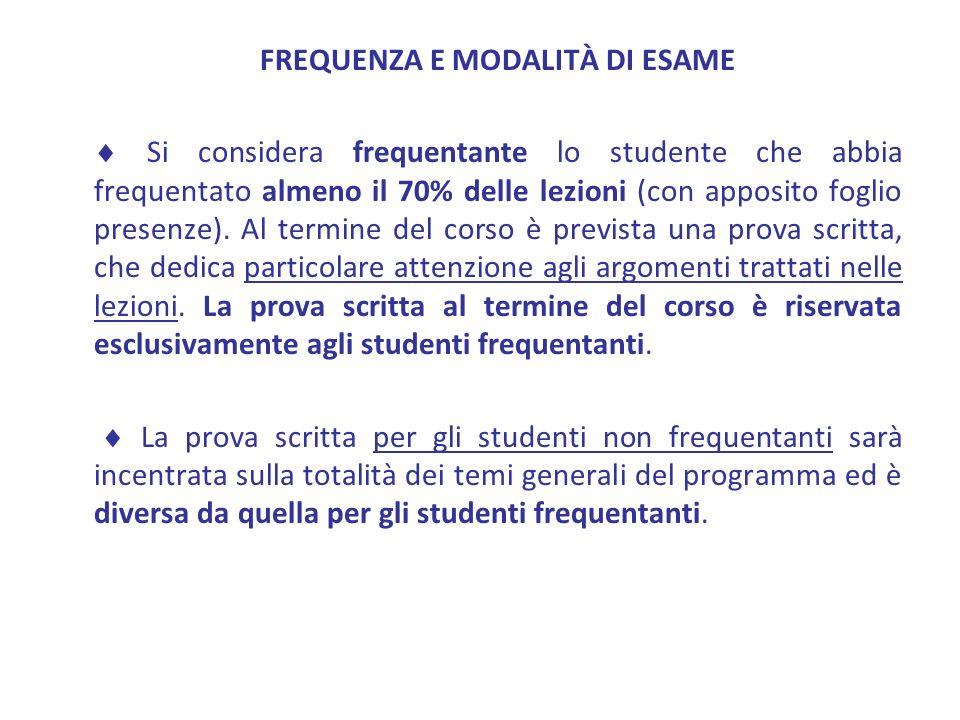 FREQUENZA E MODALITÀ DI ESAME Si considera frequentante lo studente che abbia frequentato almeno il 70% delle lezioni (con apposito foglio presenze).